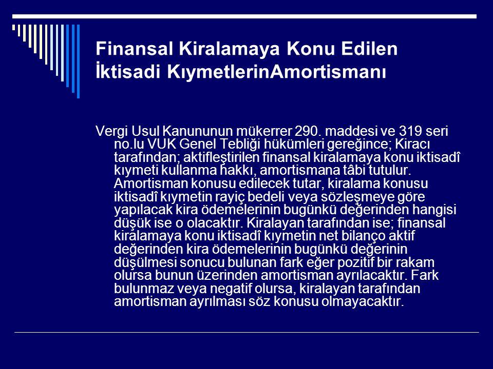 Finansal Kiralamaya Konu Edilen İktisadi KıymetlerinAmortismanı Vergi Usul Kanununun mükerrer 290. maddesi ve 319 seri no.lu VUK Genel Tebliği hükümle