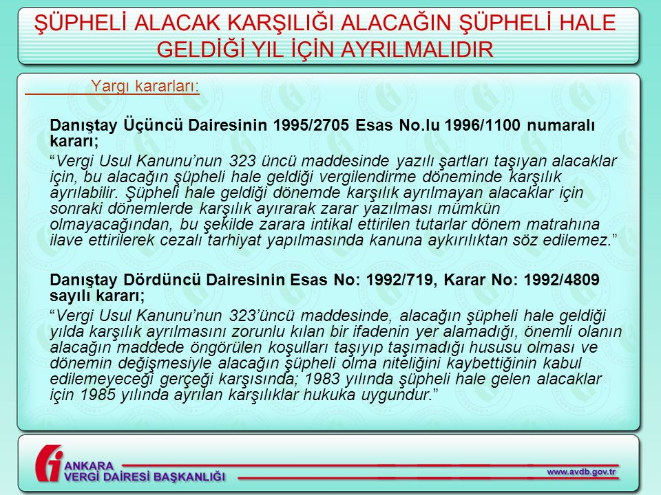 ŞÜPHELİ ALACAK KARŞILIĞI ALACAĞIN ŞÜPHELİ HALE GELDİĞİ YIL İÇİN AYRILMALIDIR Yargı kararları: Danıştay Üçüncü Dairesinin 1995/2705 Esas No.lu 1996/110