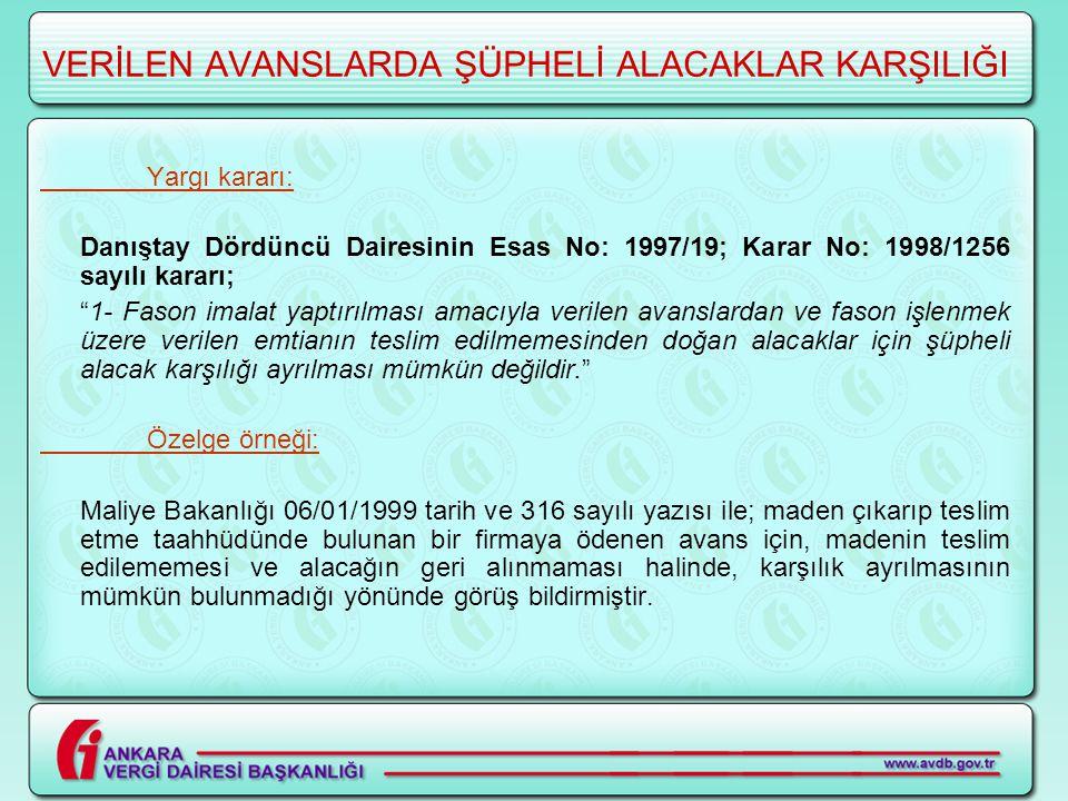 """VERİLEN AVANSLARDA ŞÜPHELİ ALACAKLAR KARŞILIĞI Yargı kararı: Danıştay Dördüncü Dairesinin Esas No: 1997/19; Karar No: 1998/1256 sayılı kararı; """"1- Fas"""