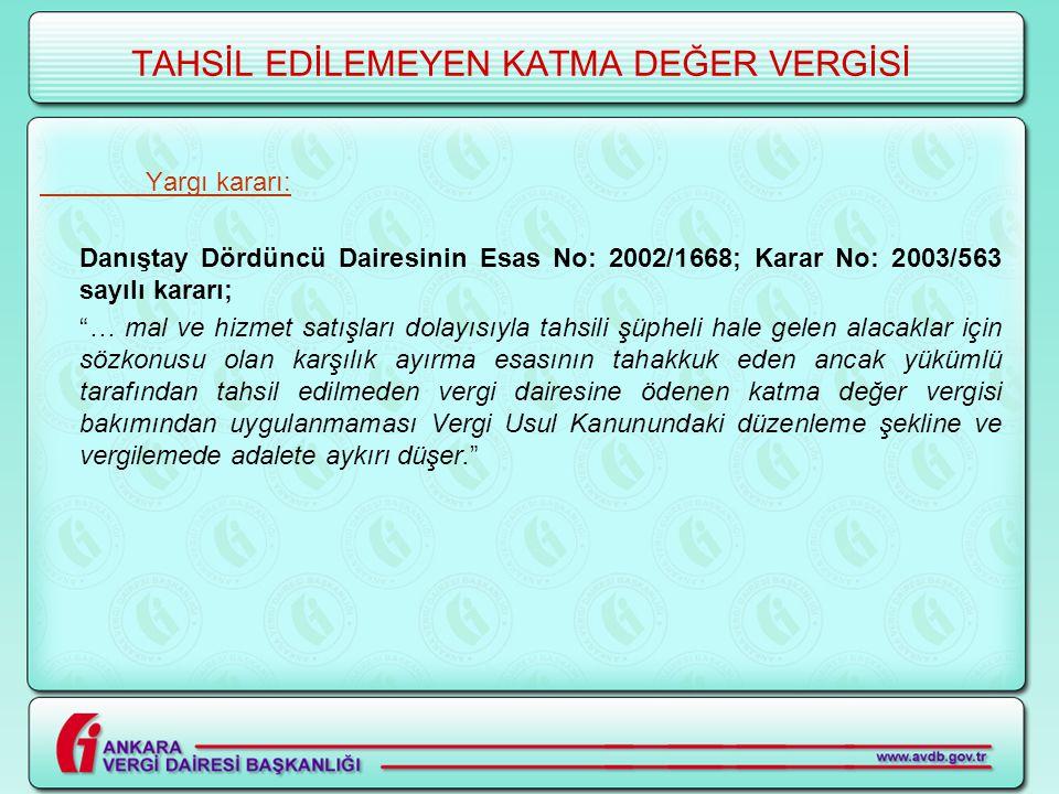 """TAHSİL EDİLEMEYEN KATMA DEĞER VERGİSİ Yargı kararı: Danıştay Dördüncü Dairesinin Esas No: 2002/1668; Karar No: 2003/563 sayılı kararı; """"… mal ve hizme"""
