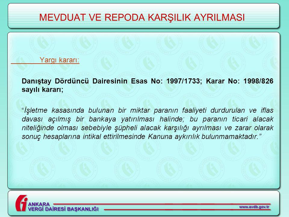"""MEVDUAT VE REPODA KARŞILIK AYRILMASI Yargı kararı: Danıştay Dördüncü Dairesinin Esas No: 1997/1733; Karar No: 1998/826 sayılı kararı; """"İşletme kasasın"""