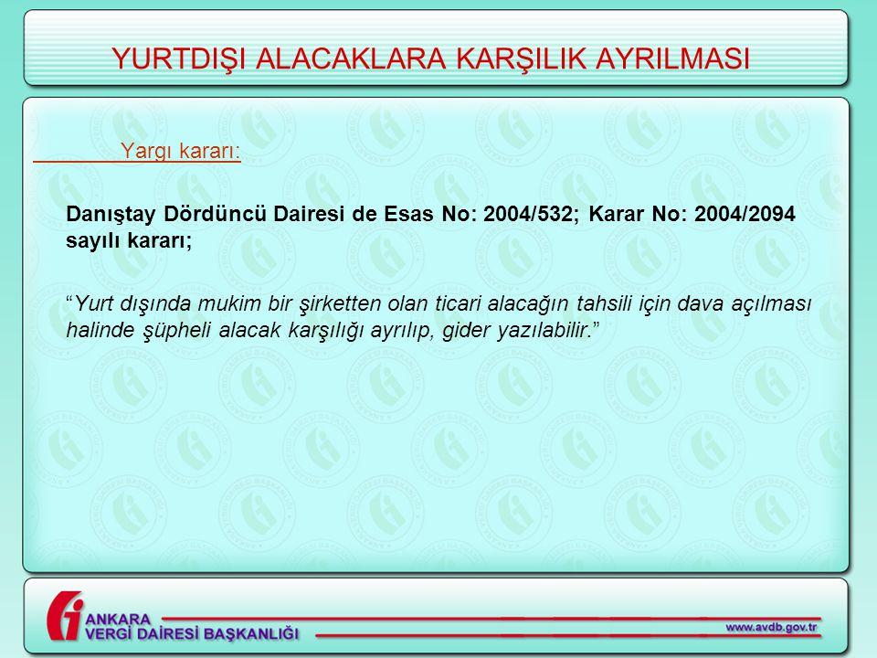 """YURTDIŞI ALACAKLARA KARŞILIK AYRILMASI Yargı kararı: Danıştay Dördüncü Dairesi de Esas No: 2004/532; Karar No: 2004/2094 sayılı kararı; """"Yurt dışında"""