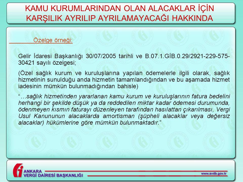 KAMU KURUMLARINDAN OLAN ALACAKLAR İÇİN KARŞILIK AYRILIP AYRILAMAYACAĞI HAKKINDA Özelge örneği: Gelir İdaresi Başkanlığı 30/07/2005 tarihli ve B.07.1.G