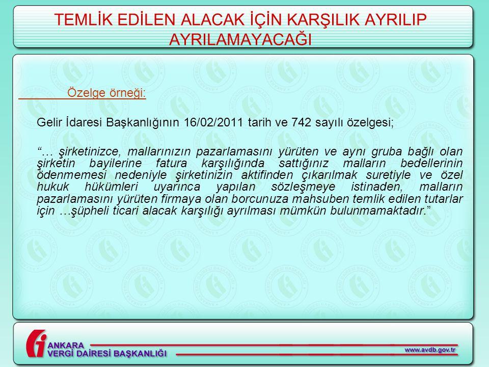 """TEMLİK EDİLEN ALACAK İÇİN KARŞILIK AYRILIP AYRILAMAYACAĞI Özelge örneği: Gelir İdaresi Başkanlığının 16/02/2011 tarih ve 742 sayılı özelgesi; """"… şirke"""
