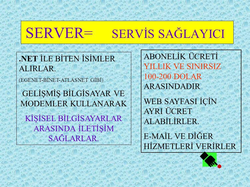 SERVER= SERVİS SAĞLAYICI.NET İLE BİTEN İSİMLER ALIRLAR.