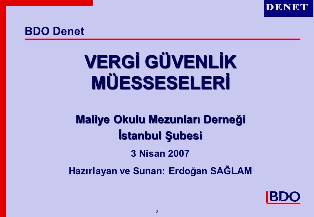 0 VERGİ GÜVENLİK MÜESSESELERİ Maliye Okulu Mezunları Derneği İstanbul Şubesi 3 Nisan 2007 Hazırlayan ve Sunan: Erdoğan SAĞLAM BDO Denet