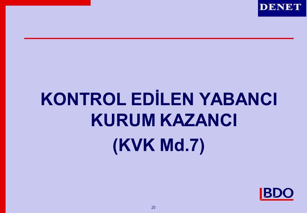 20 KONTROL EDİLEN YABANCI KURUM KAZANCI (KVK Md.7)