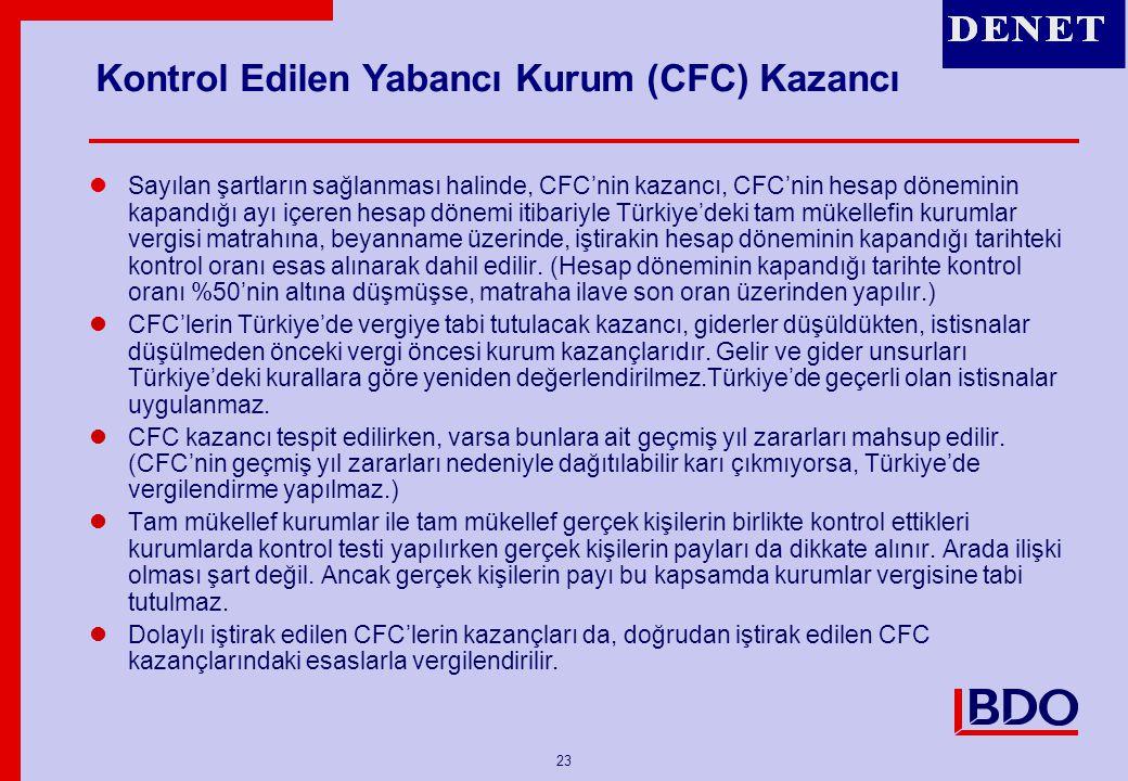 23 Sayılan şartların sağlanması halinde, CFC'nin kazancı, CFC'nin hesap döneminin kapandığı ayı içeren hesap dönemi itibariyle Türkiye'deki tam mükell