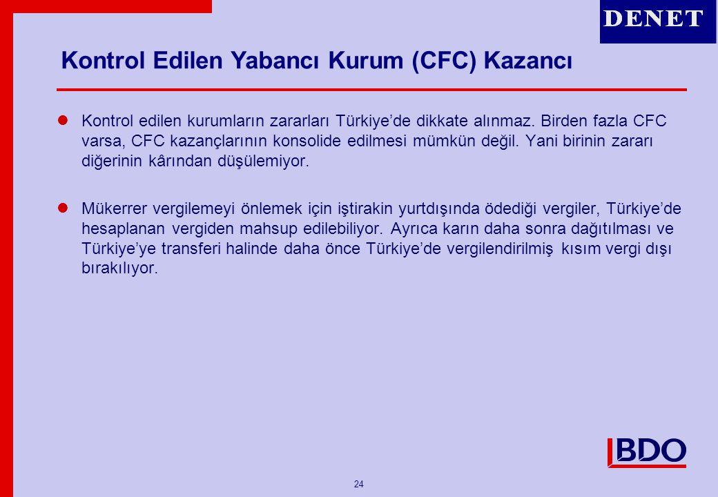 24 Kontrol edilen kurumların zararları Türkiye'de dikkate alınmaz. Birden fazla CFC varsa, CFC kazançlarının konsolide edilmesi mümkün değil. Yani bir