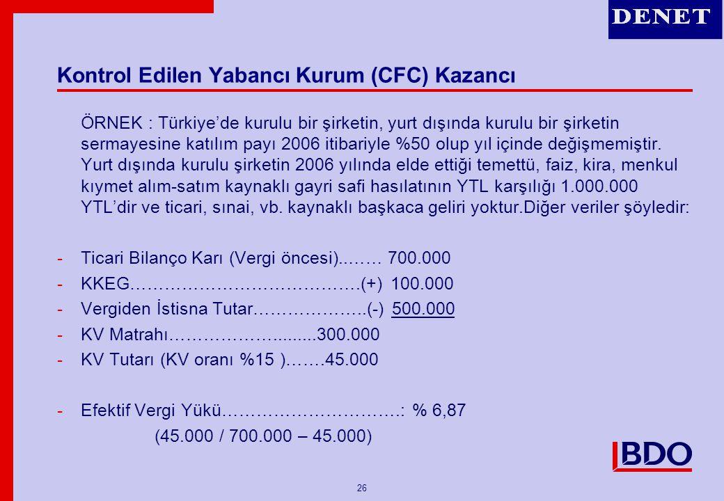 26 Kontrol Edilen Yabancı Kurum (CFC) Kazancı ÖRNEK : Türkiye'de kurulu bir şirketin, yurt dışında kurulu bir şirketin sermayesine katılım payı 2006 i