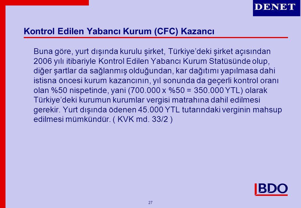 27 Kontrol Edilen Yabancı Kurum (CFC) Kazancı Buna göre, yurt dışında kurulu şirket, Türkiye'deki şirket açısından 2006 yılı itibariyle Kontrol Edilen