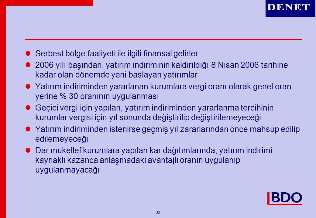 39 Serbest bölge faaliyeti ile ilgili finansal gelirler 2006 yılı başından, yatırım indiriminin kaldırıldığı 8 Nisan 2006 tarihine kadar olan dönemde