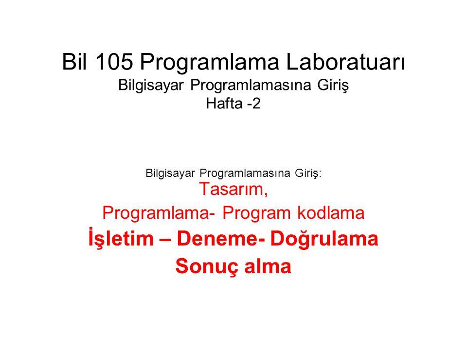 Bil 105 Programlama Laboratuarı Bilgisayar Programlamasına Giriş Hafta -2 Bilgisayar Programlamasına Giriş: Tasarım, Programlama- Program kodlama İşle