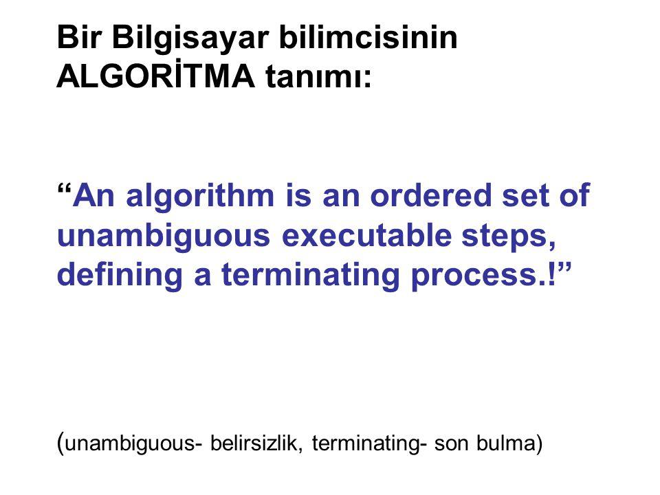 "Bir Bilgisayar bilimcisinin ALGORİTMA tanımı: ""An algorithm is an ordered set of unambiguous executable steps, defining a terminating process.!"" ( una"