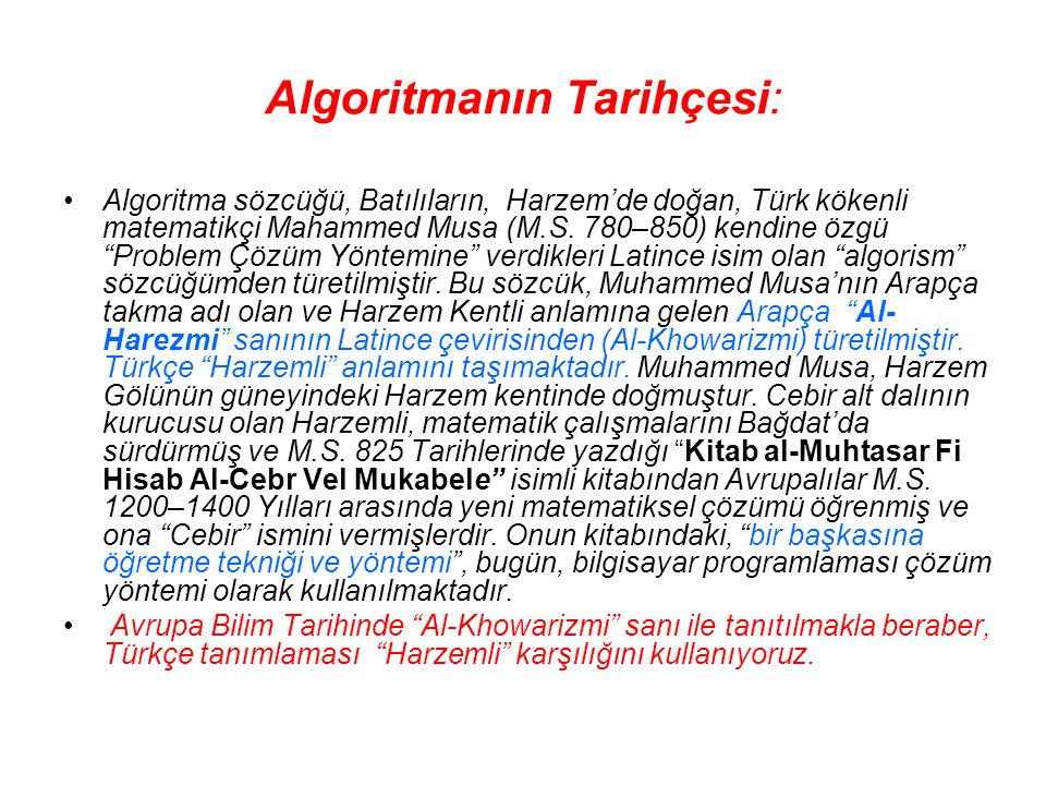 """Algoritmanın Tarihçesi: Algoritma sözcüğü, Batılıların, Harzem'de doğan, Türk kökenli matematikçi Mahammed Musa (M.S. 780–850) kendine özgü """"Problem Ç"""
