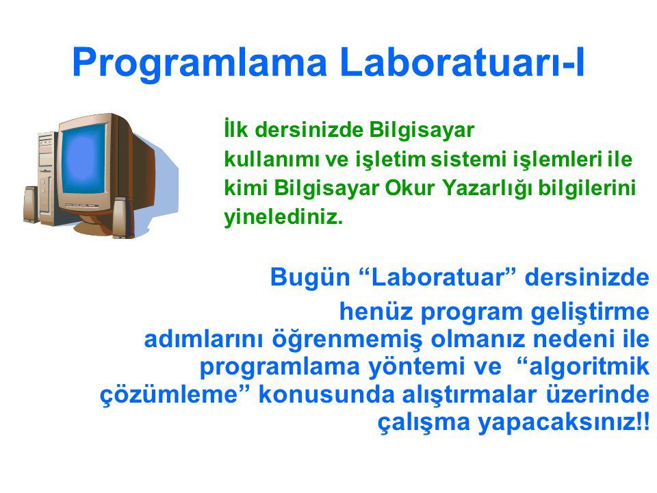 Programlama Laboratuarı-I İlk dersinizde Bilgisayar kullanımı ve işletim sistemi işlemleri ile kimi Bilgisayar Okur Yazarlığı bilgilerini yinelediniz.