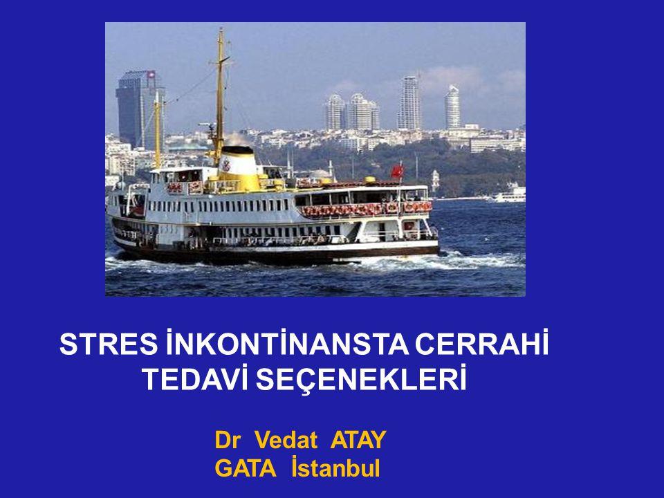 STRES İNKONTİNANSTA CERRAHİ TEDAVİ SEÇENEKLERİ Dr Vedat ATAY GATA İstanbul