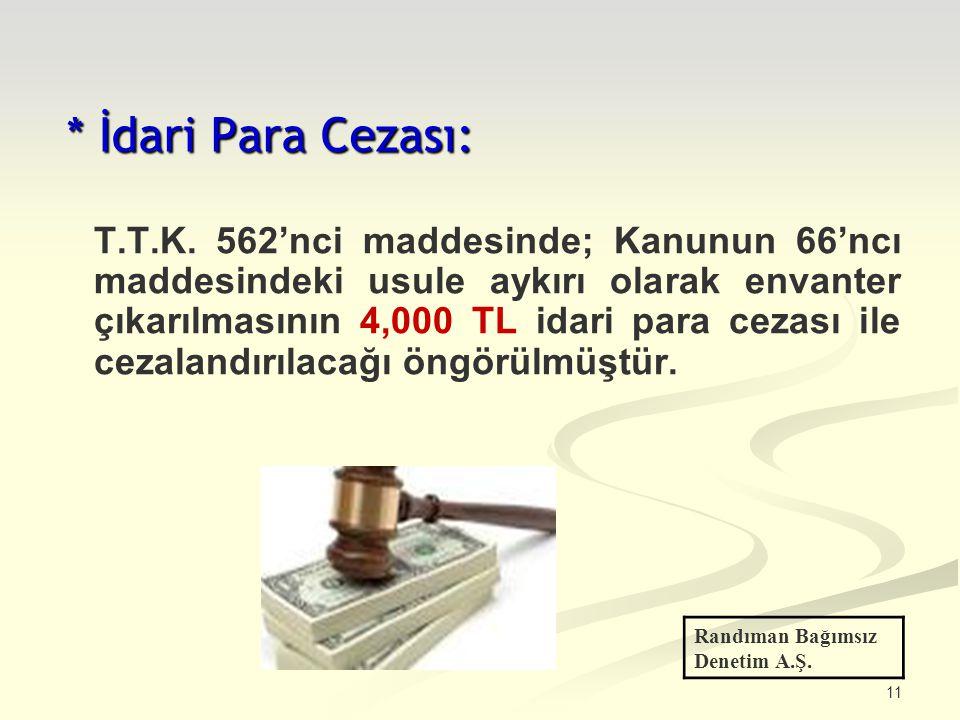 11 * İdari Para Cezası: T.T.K. 562'nci maddesinde; Kanunun 66'ncı maddesindeki usule aykırı olarak envanter çıkarılmasının 4,000 TL idari para cezası