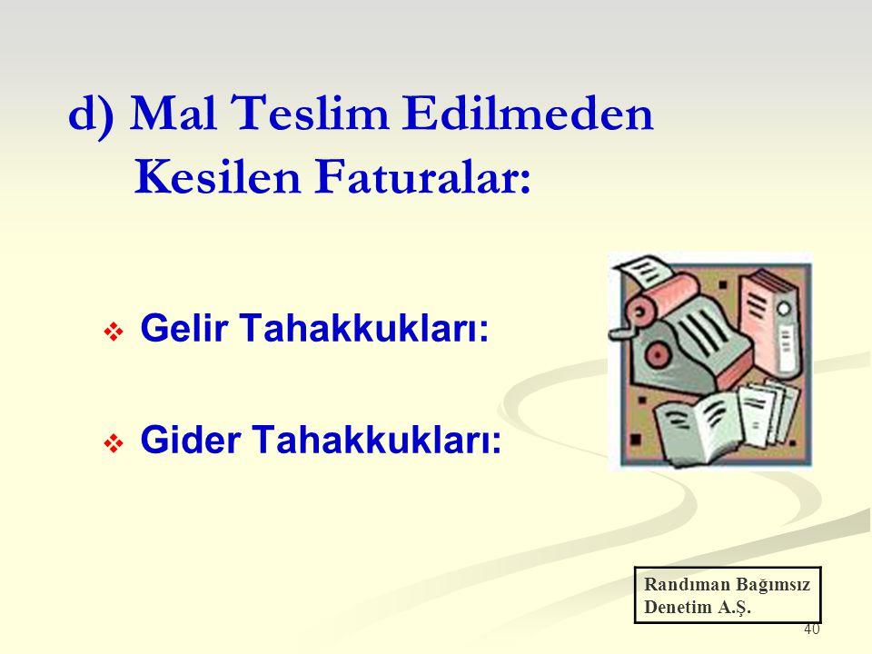 40  Gelir Tahakkukları:  Gider Tahakkukları: d) Mal Teslim Edilmeden Kesilen Faturalar: Randıman Bağımsız Denetim A.Ş.