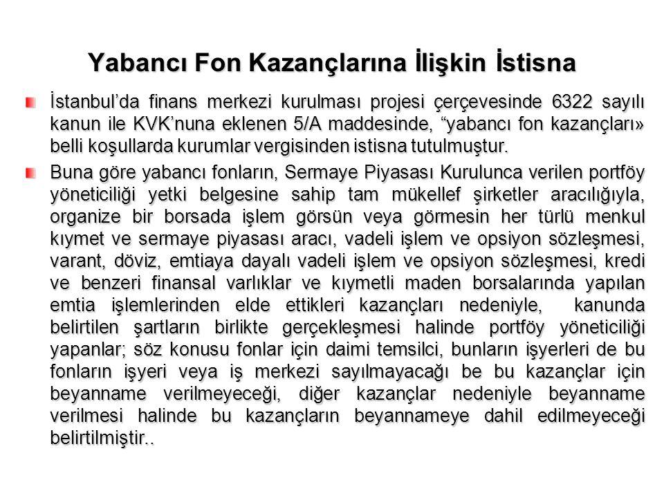 Yabancı Fon Kazançlarına İlişkin İstisna İstanbul'da finans merkezi kurulması projesi çerçevesinde 6322 sayılı kanun ile KVK'nuna eklenen 5/A maddesin
