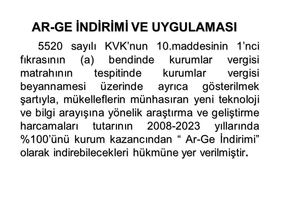 AR-GE İNDİRİMİ VE UYGULAMASI 5520 sayılı KVK'nun 10.maddesinin 1'nci fıkrasının (a) bendinde kurumlar vergisi matrahının tespitinde kurumlar vergisi b