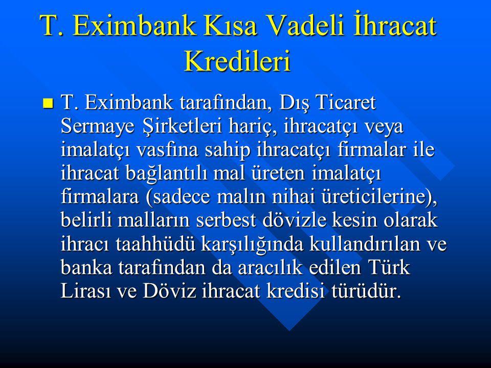 T. Eximbank Kısa Vadeli İhracat Kredileri T. Eximbank tarafından, Dış Ticaret Sermaye Şirketleri hariç, ihracatçı veya imalatçı vasfına sahip ihracatç