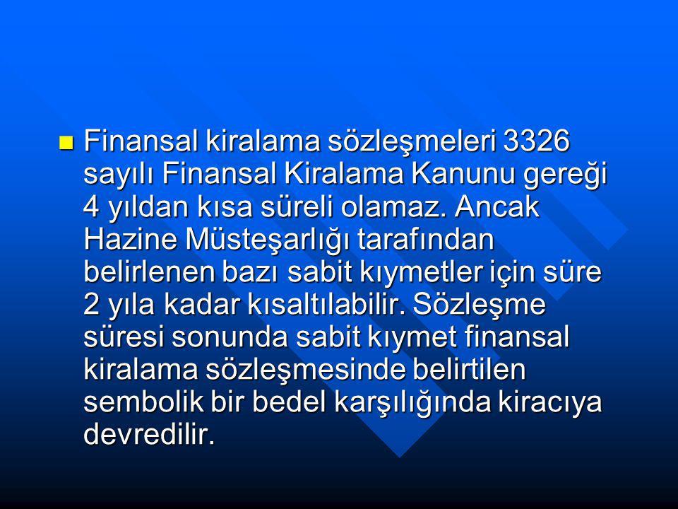 Finansal kiralama sözleşmeleri 3326 sayılı Finansal Kiralama Kanunu gereği 4 yıldan kısa süreli olamaz. Ancak Hazine Müsteşarlığı tarafından belirlene
