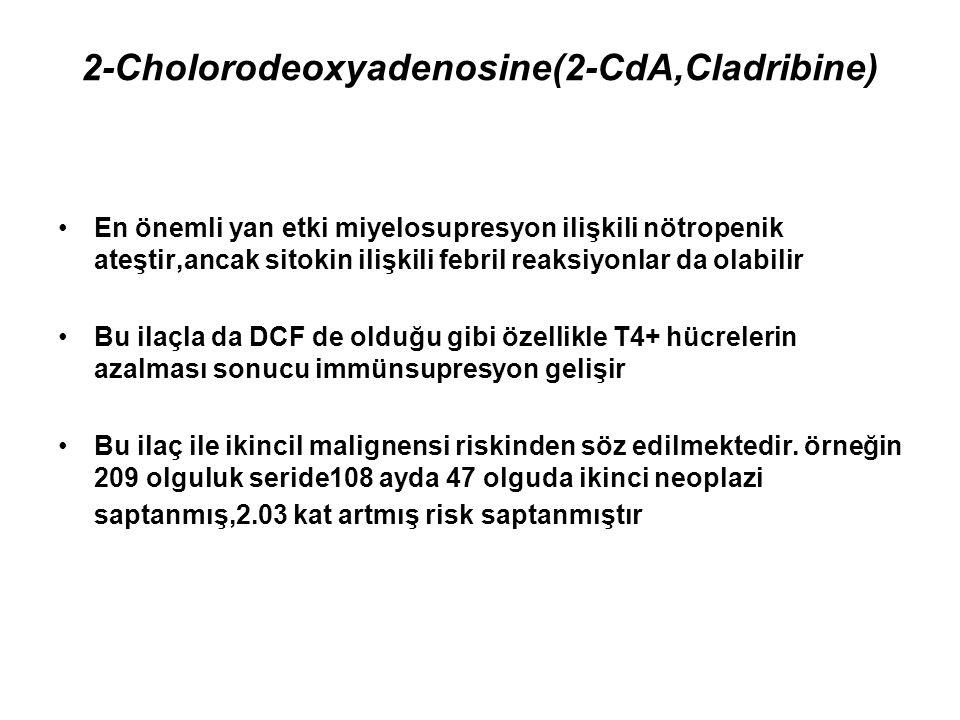 2-Cholorodeoxyadenosine(2-CdA,Cladribine) En önemli yan etki miyelosupresyon ilişkili nötropenik ateştir,ancak sitokin ilişkili febril reaksiyonlar da