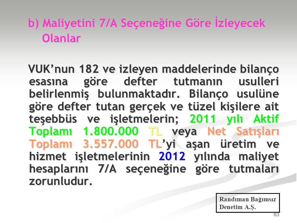 63 b) Maliyetini 7/A Seçeneğine Göre İzleyecek b) Maliyetini 7/A Seçeneğine Göre İzleyecek Olanlar Olanlar VUK'nun 182 ve izleyen maddelerinde bilanço