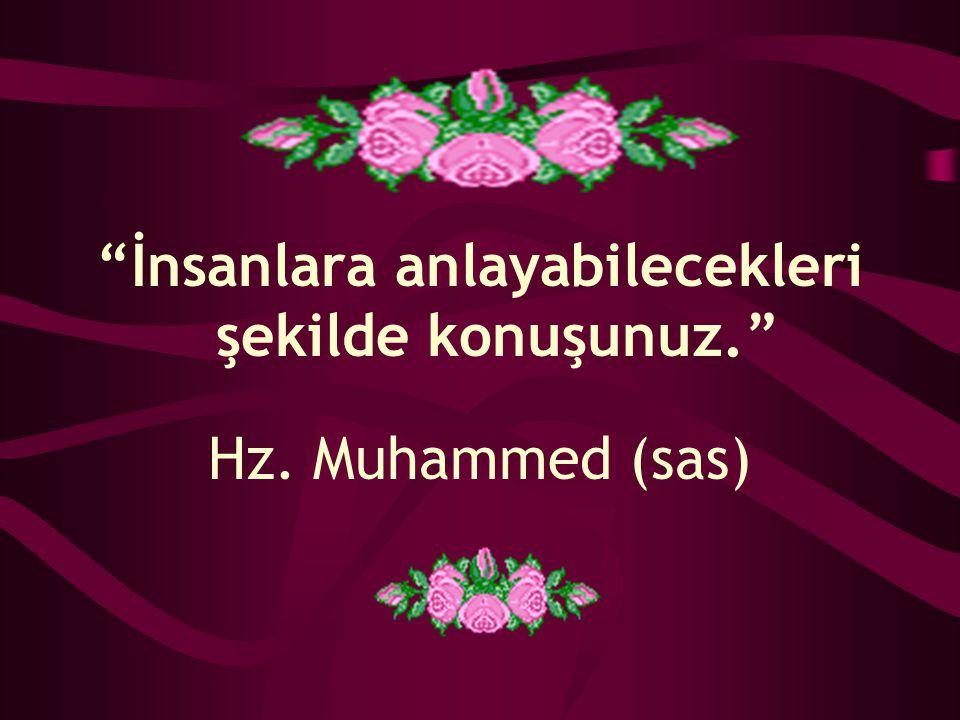 İnsanlara anlayabilecekleri şekilde konuşunuz. Hz. Muhammed (sas)