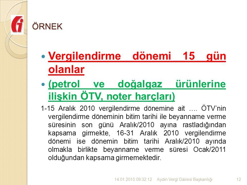 ÖRNEK Vergilendirme dönemi 15 gün olanlar (petrol ve doğalgaz ürünlerine ilişkin ÖTV, noter harçları) 1-15 Aralık 2010 vergilendirme dönemine ait ….