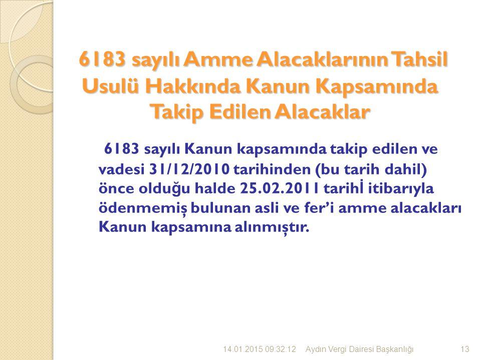 6183 sayılı Amme Alacaklarının Tahsil Usulü Hakkında Kanun Kapsamında Takip Edilen Alacaklar 6183 sayılı Amme Alacaklarının Tahsil Usulü Hakkında Kanun Kapsamında Takip Edilen Alacaklar 6183 sayılı Kanun kapsamında takip edilen ve vadesi 31/12/2010 tarihinden (bu tarih dahil) önce oldu ğ u halde 25.02.2011 tarih İ itibarıyla ödenmemiş bulunan asli ve fer'i amme alacakları Kanun kapsamına alınmıştır.