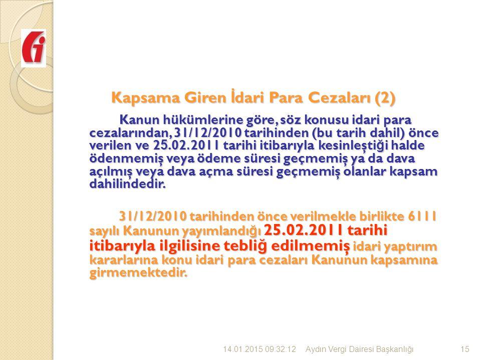 15 Kanun hükümlerine göre, söz konusu idari para cezalarından, 31/12/2010 tarihinden (bu tarih dahil) önce verilen ve 2 5.02.