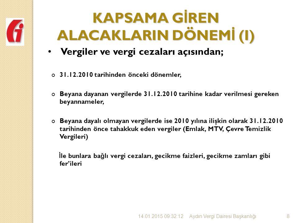 14.01.2015 09:34:328 KAPSAMA G İ REN ALACAKLARIN DÖNEM İ (I) Vergiler ve vergi cezaları açısından; o31.12.2010 tarihinden önceki dönemler, oBeyana dayanan vergilerde 31.12.2010 tarihine kadar verilmesi gereken beyannameler, oBeyana dayalı olmayan vergilerde ise 2010 yılına ilişkin olarak 31.12.2010 tarihinden önce tahakkuk eden vergiler (Emlak, MTV, Çevre Temizlik Vergileri) İ le bunlara ba ğ lı vergi cezaları, gecikme faizleri, gecikme zamları gibi fer'ileri Aydın Vergi Dairesi Başkanlı ğ ı