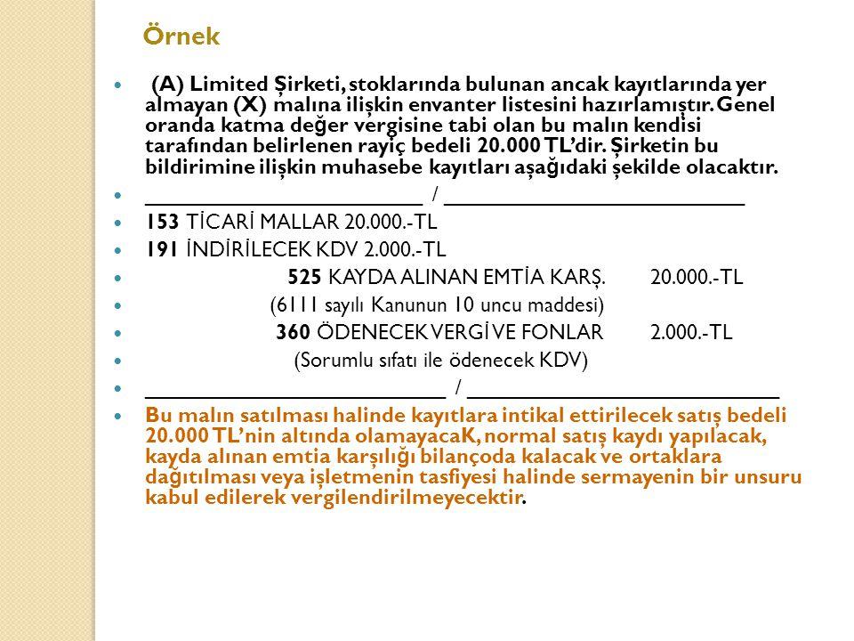 Örnek (A) Limited Şirketi, stoklarında bulunan ancak kayıtlarında yer almayan (X) malına ilişkin envanter listesini hazırlamıştır.