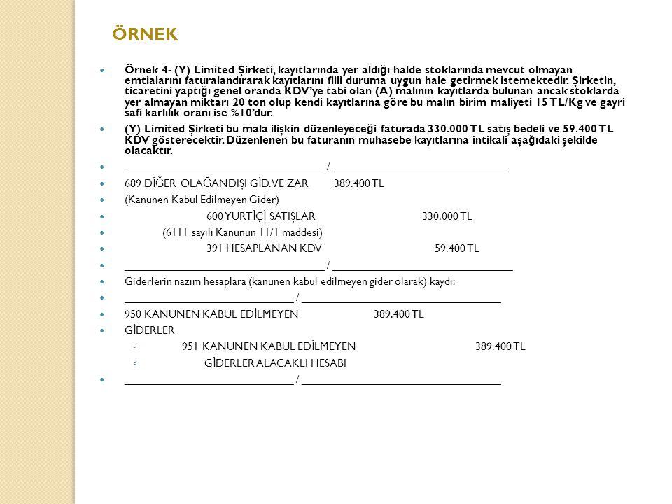 ÖRNEK Örnek 4- (Y) Limited Şirketi, kayıtlarında yer aldı ğ ı halde stoklarında mevcut olmayan emtialarını faturalandırarak kayıtlarını fiili duruma uygun hale getirmek istemektedir.