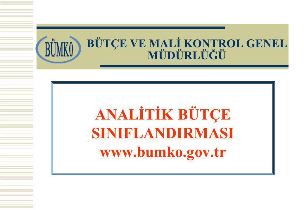 BÜTÇE VE MALİ KONTROL GENEL MÜDÜRLÜĞÜ ANALİTİK BÜTÇE SINIFLANDIRMASI www.bumko.gov.tr