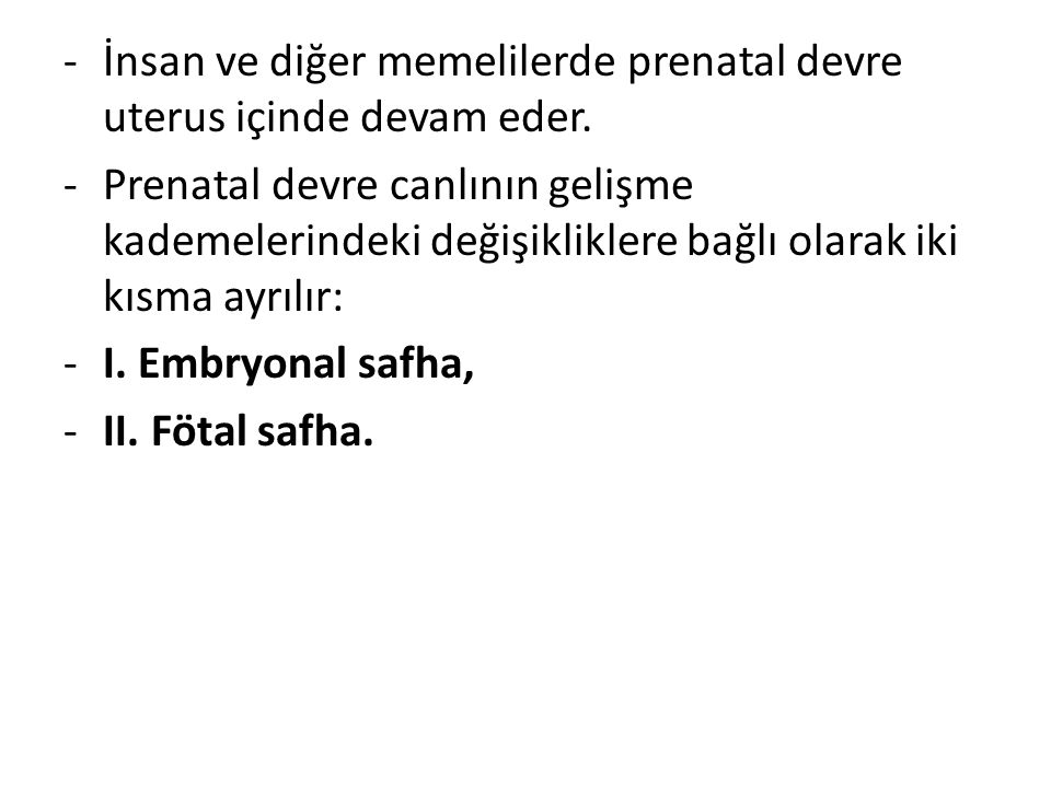 -İnsan ve diğer memelilerde prenatal devre uterus içinde devam eder. -Prenatal devre canlının gelişme kademelerindeki değişikliklere bağlı olarak iki