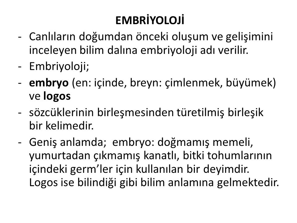EMBRİYOLOJİ -Canlıların doğumdan önceki oluşum ve gelişimini inceleyen bilim dalına embriyoloji adı verilir. -Embriyoloji; -embryo (en: içinde, breyn: