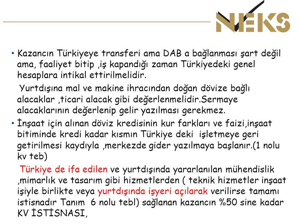 Kazancın Türkiyeye transferi ama DAB a bağlanması şart değil ama, faaliyet bitip,iş kapandığı zaman Türkiyedeki genel hesaplara intikal ettirilmelidir