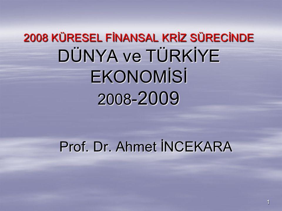 1 2008 KÜRESEL FİNANSAL KRİZ SÜRECİNDE DÜNYA ve TÜRKİYE EKONOMİSİ 2008 - 2009 Prof. Dr. Ahmet İNCEKARA