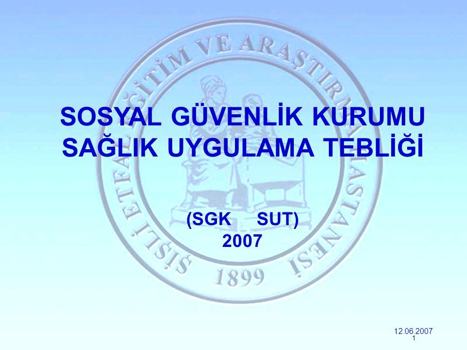 SOSYAL GÜVENLİK KURUMU SAĞLIK UYGULAMA TEBLİĞİ (SGK SUT) 2007 12.06.2007 1