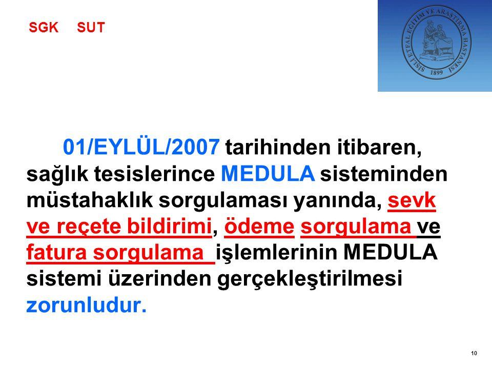 01/EYLÜL/2007 tarihinden itibaren, sağlık tesislerince MEDULA sisteminden müstahaklık sorgulaması yanında, sevk ve reçete bildirimi, ödeme sorgulama v