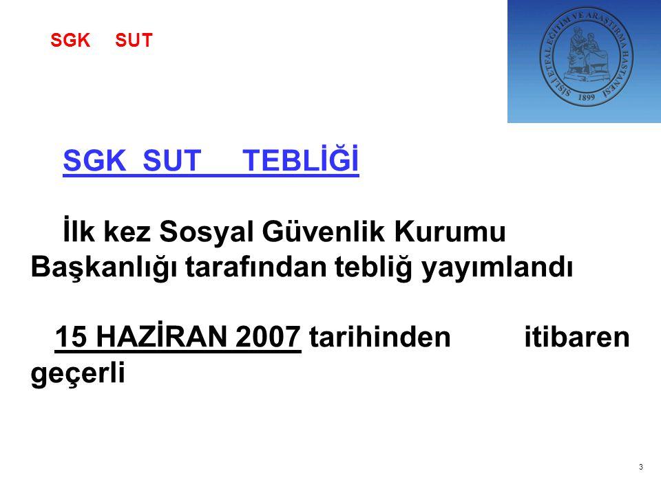 SGK SUT TEBLİĞİ İlk kez Sosyal Güvenlik Kurumu Başkanlığı tarafından tebliğ yayımlandı 15 HAZİRAN 2007 tarihinden itibaren geçerli 3 SGK SUT