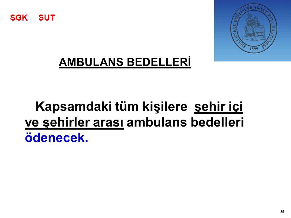 Kapsamdaki tüm kişilere şehir içi ve şehirler arası ambulans bedelleri ödenecek. AMBULANS BEDELLERİ SGK SUT 35