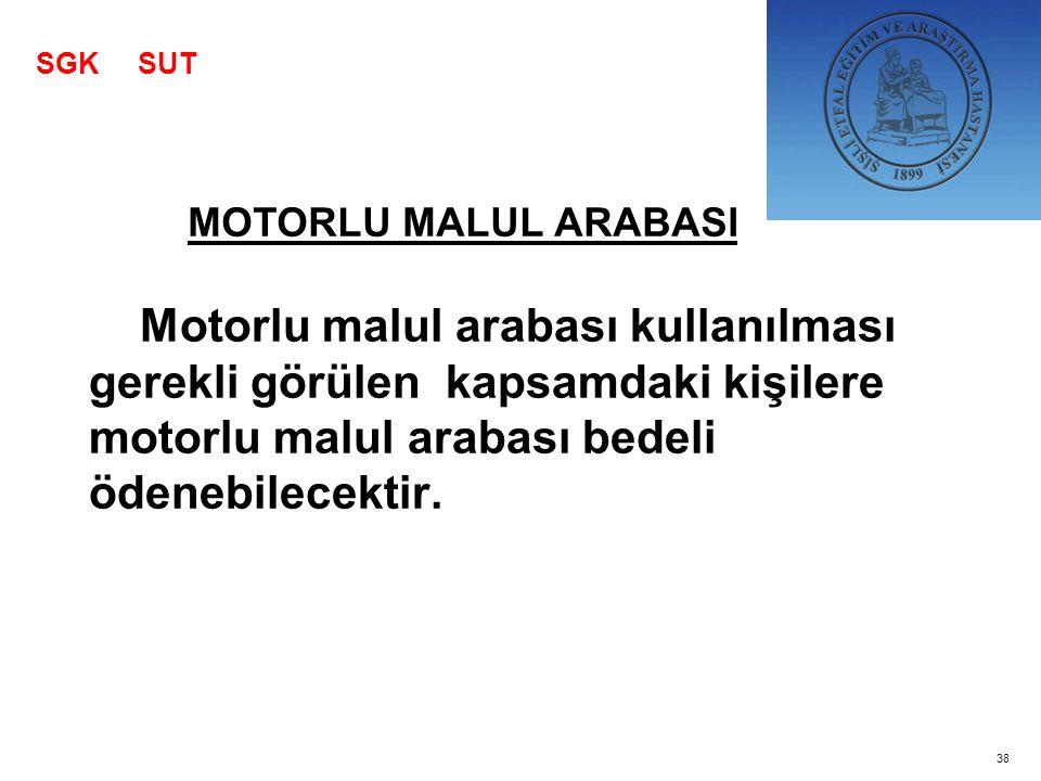 Motorlu malul arabası kullanılması gerekli görülen kapsamdaki kişilere motorlu malul arabası bedeli ödenebilecektir. SGK SUT MOTORLU MALUL ARABASI 38