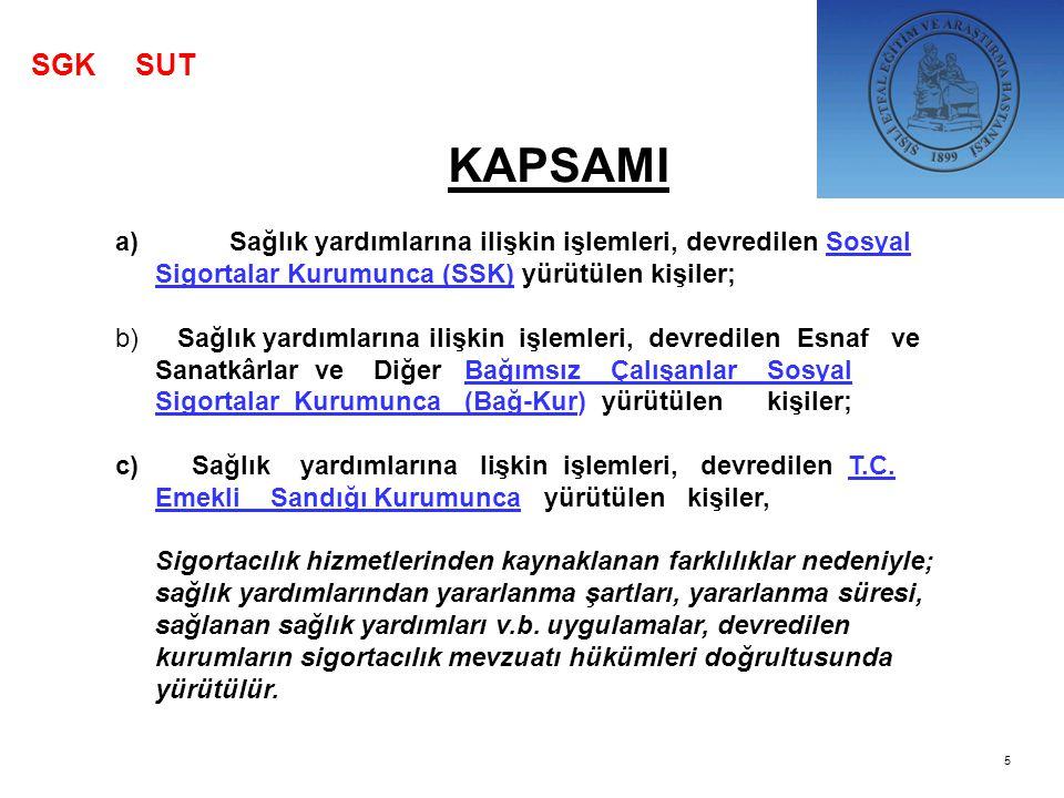 . 5 KAPSAMI a) Sağlık yardımlarına ilişkin işlemleri, devredilen Sosyal Sigortalar Kurumunca (SSK) yürütülen kişiler; b) Sağlık yardımlarına ilişkin i