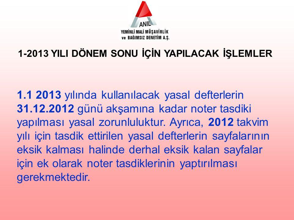 1.1 2013 yılında kullanılacak yasal defterlerin 31.12.2012 günü akşamına kadar noter tasdiki yapılması yasal zorunluluktur. Ayrıca, 2012 takvim yılı i