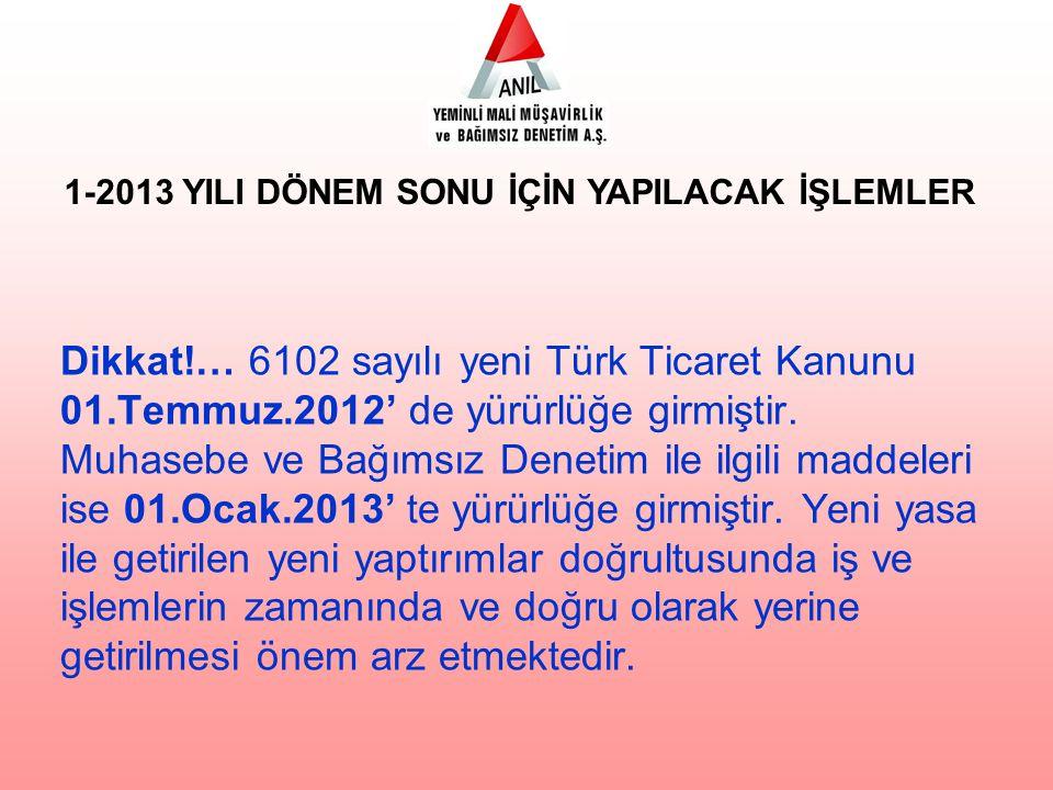 Dikkat!… 6102 sayılı yeni Türk Ticaret Kanunu 01.Temmuz.2012' de yürürlüğe girmiştir. Muhasebe ve Bağımsız Denetim ile ilgili maddeleri ise 01.Ocak.20