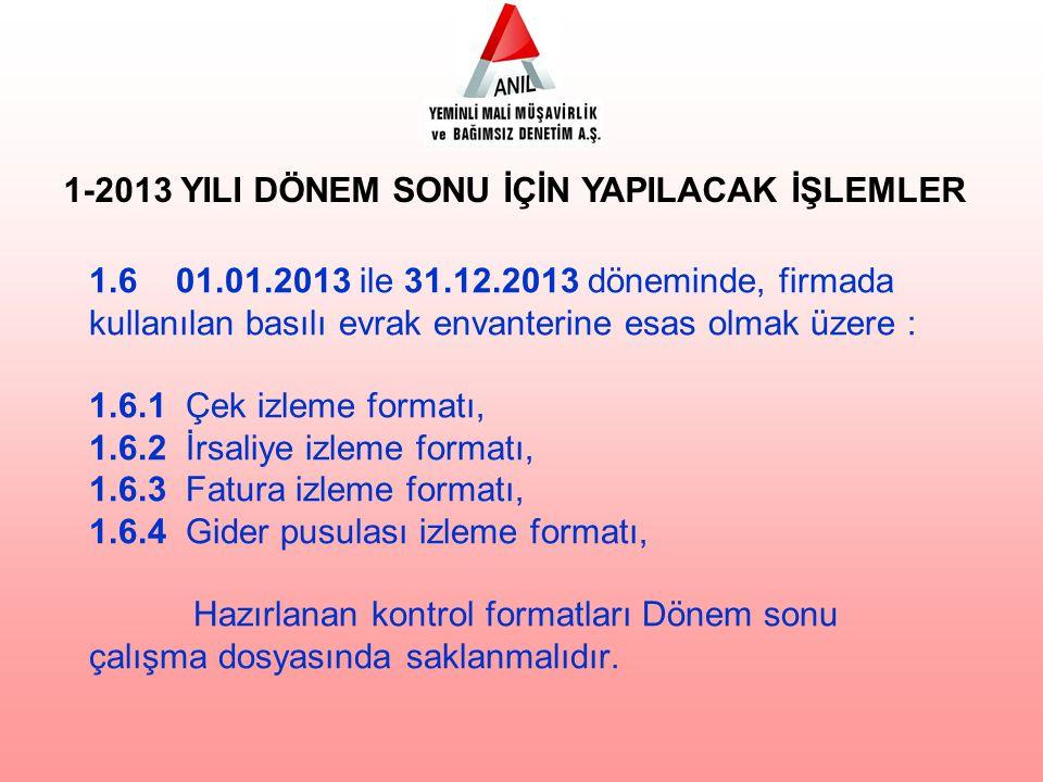 1.6 01.01.2013 ile 31.12.2013 döneminde, firmada kullanılan basılı evrak envanterine esas olmak üzere : 1.6.1 Çek izleme formatı, 1.6.2 İrsaliye izlem